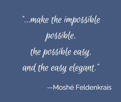 Moshe Feldenkrais Quote: Make the impossible possible.