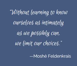 Moshe Feldenkrais Quote: Know ourselves.
